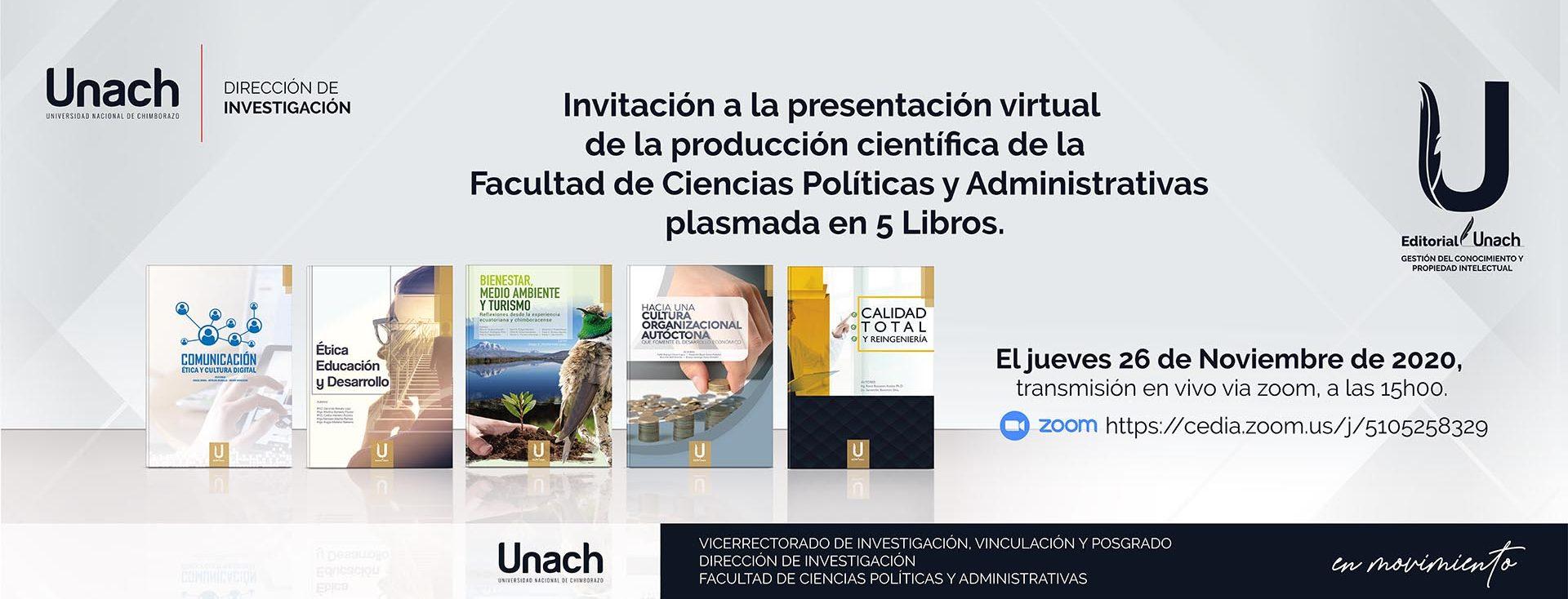 INVITACIÓN A LA PRESENTACIÓN VIRTUAL DE LA PRODUCCIÓN CIENTÍFICA, 5 LIBROS DE LA FACULTAD DE CIENCIAS POLÍTICAS Y ADMINISTRATIVAS