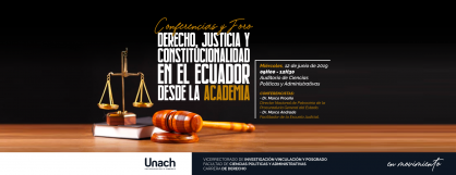 CONFERENCIAS Y FORO, DERECHO JUSTICIA Y CONSTITUCIONALIDAD EN EL ECUADOR DESDE LA ACADEMIA
